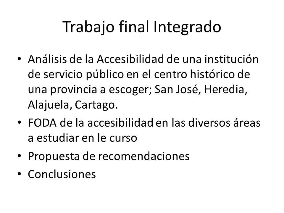 Trabajo final Integrado Análisis de la Accesibilidad de una institución de servicio público en el centro histórico de una provincia a escoger; San José, Heredia, Alajuela, Cartago.