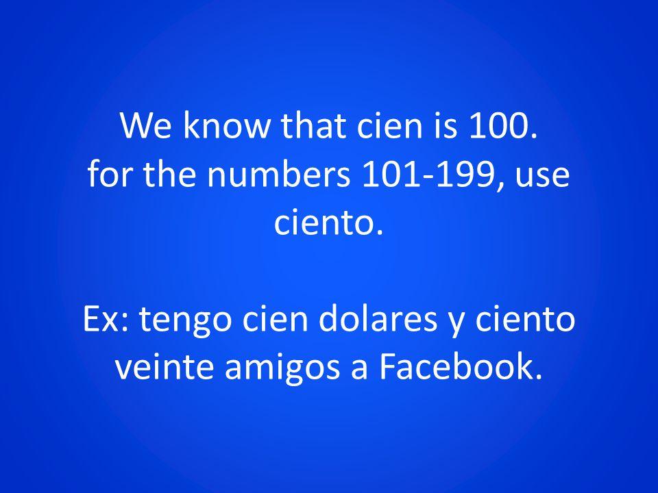 We know that cien is 100. for the numbers 101-199, use ciento. Ex: tengo cien dolares y ciento veinte amigos a Facebook.