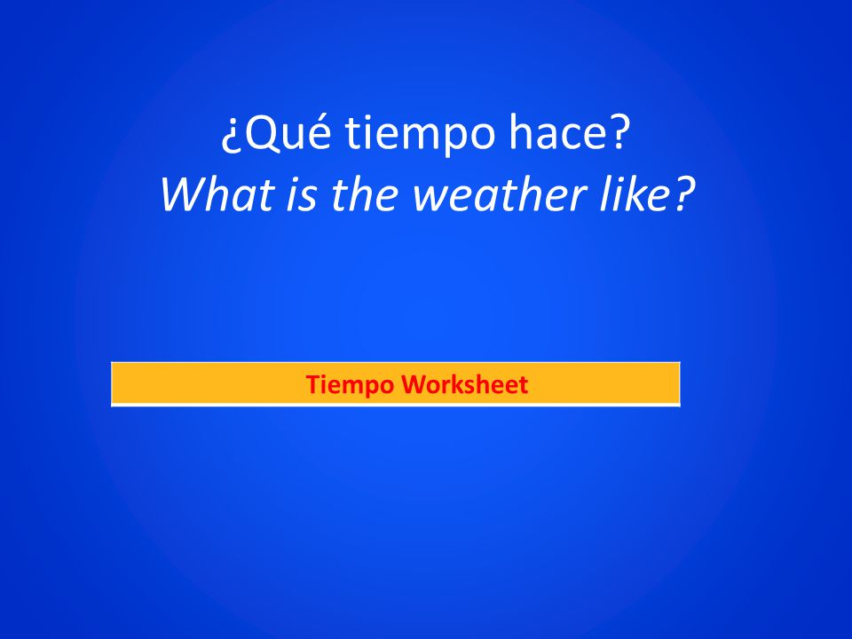 ¿Qué tiempo hace? What is the weather like? Tiempo Worksheet