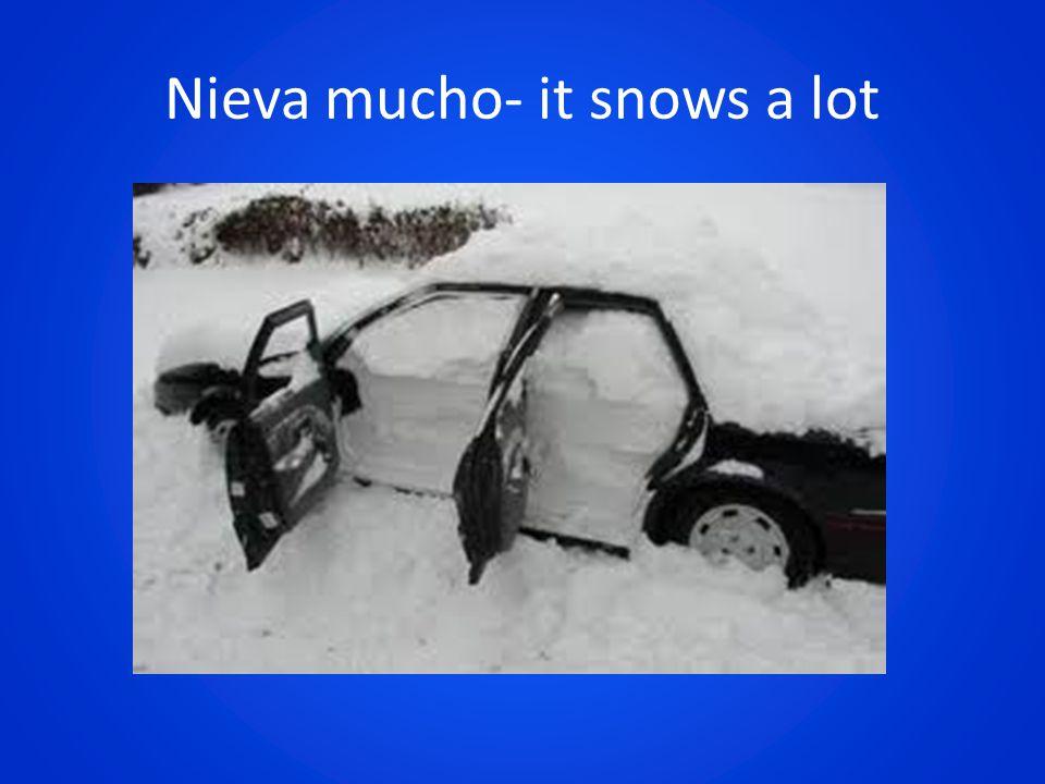 Nieva mucho- it snows a lot