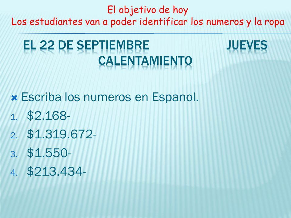 Escriba los numeros en Espanol. 1. $2.168- 2. $1.319.672- 3. $1.550- 4. $213.434- El objetivo de hoy Los estudiantes van a poder identificar los numer