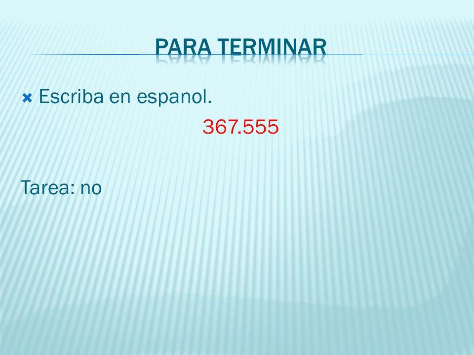 Escriba en espanol. 367.555 Tarea: no
