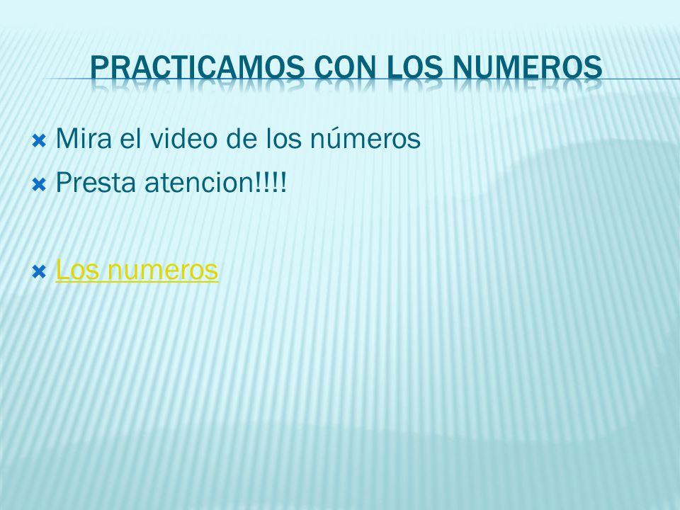 Mira el video de los números Presta atencion!!!! Los numeros