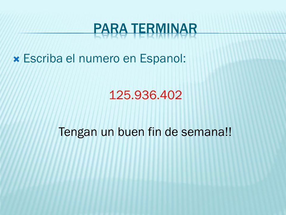 Escriba el numero en Espanol: 125.936.402 Tengan un buen fin de semana!!