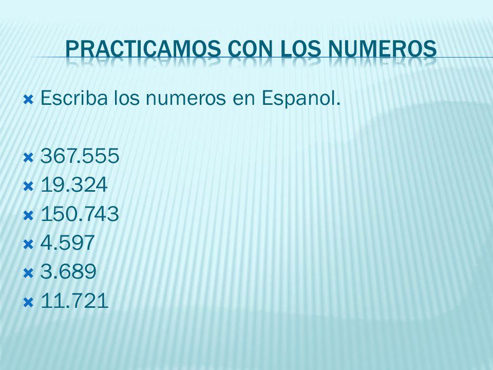 Escriba los numeros en Espanol. 367.555 19.324 150.743 4.597 3.689 11.721