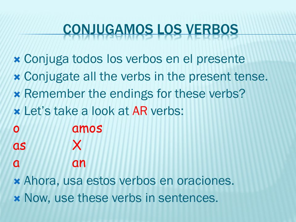 Conjuga todos los verbos en el presente Conjugate all the verbs in the present tense. Remember the endings for these verbs? Lets take a look at AR ver