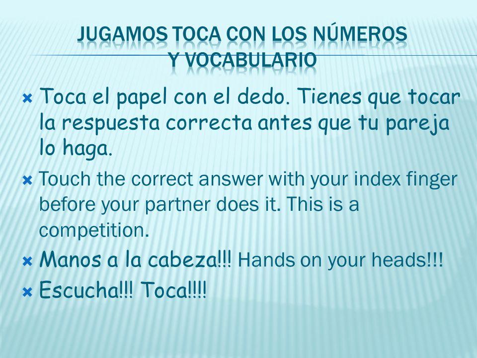Toca el papel con el dedo. Tienes que tocar la respuesta correcta antes que tu pareja lo haga. Touch the correct answer with your index finger before