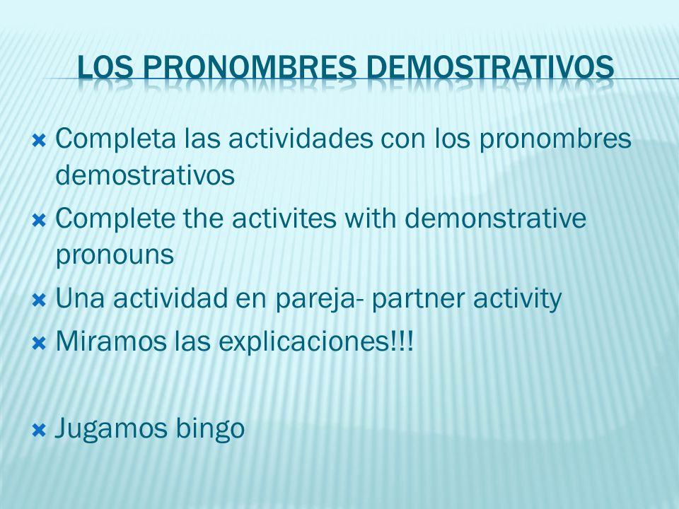 Completa las actividades con los pronombres demostrativos Complete the activites with demonstrative pronouns Una actividad en pareja- partner activity