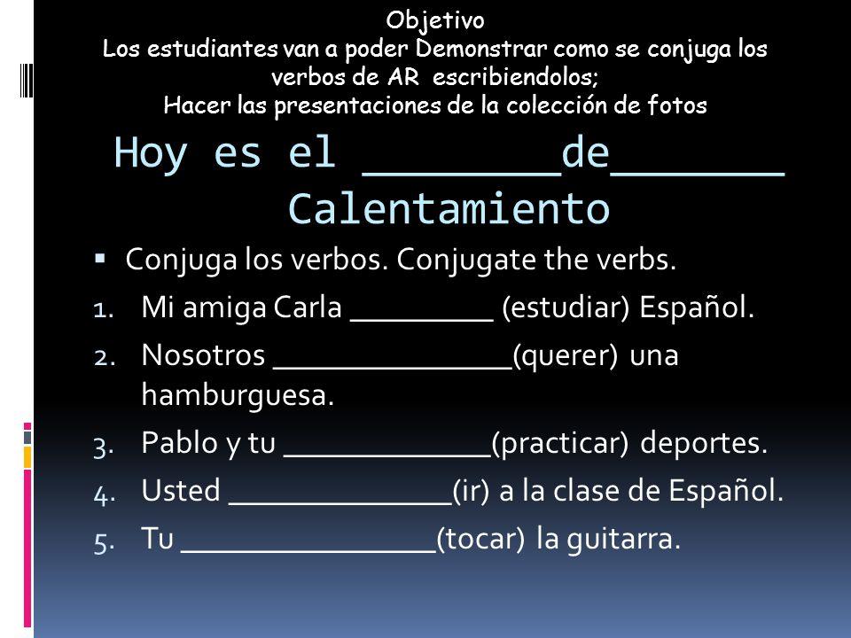 Hoy es el ______de______ calentamiento Translate the following to Español.