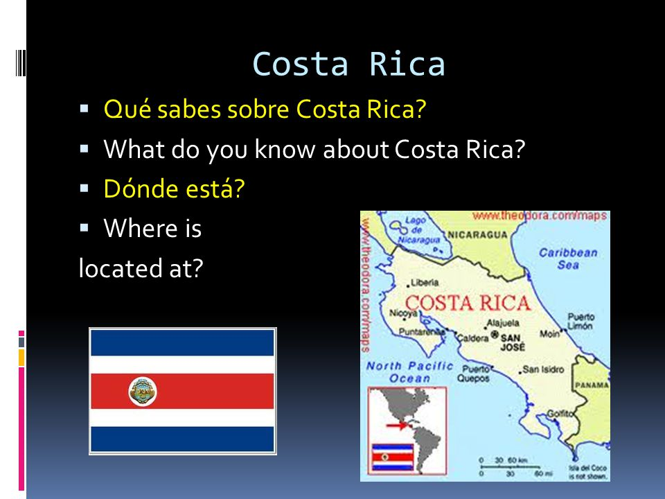 Costa Rica Qué sabes sobre Costa Rica? What do you know about Costa Rica? Dónde está? Where is located at?