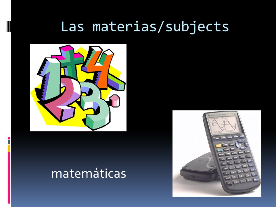 Las materias/subjects matemáticas