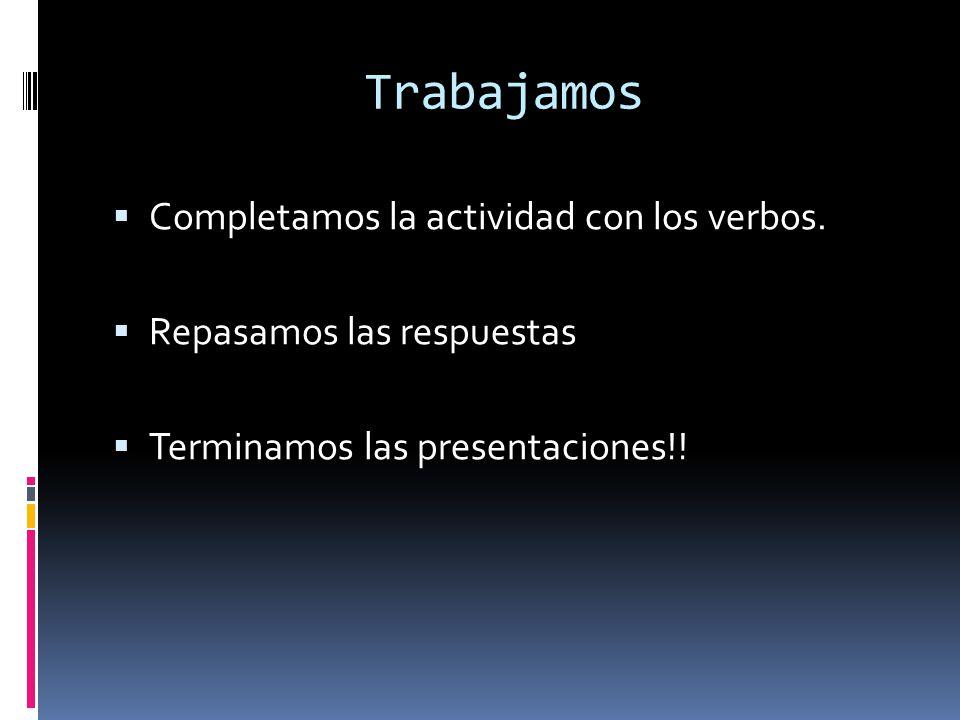 El 9 de marzomiercoles calentamiento Complete these sentences with the correct verb.