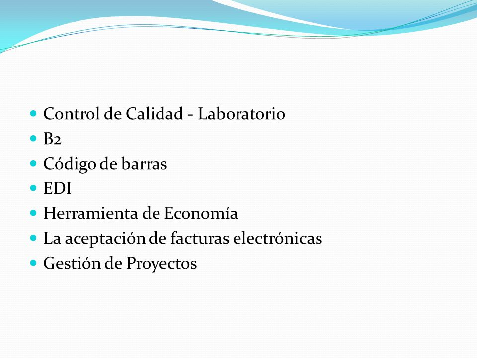 Control de Calidad - Laboratorio B2 Código de barras EDI Herramienta de Economía La aceptación de facturas electrónicas Gestión de Proyectos