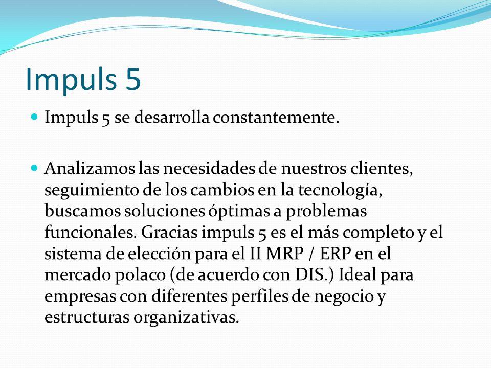 Impuls 5 Impuls 5 se desarrolla constantemente. Analizamos las necesidades de nuestros clientes, seguimiento de los cambios en la tecnología, buscamos