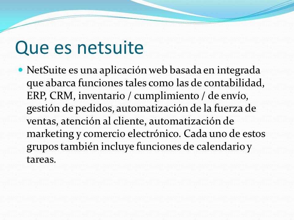 Que es netsuite NetSuite es una aplicación web basada en integrada que abarca funciones tales como las de contabilidad, ERP, CRM, inventario / cumplim