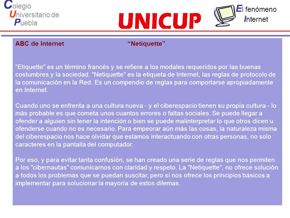 C olegio U niversitario de P uebla E l fenómeno I I nternet ABC de Internet Netiquette Etiquette