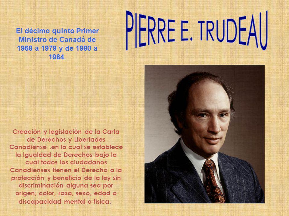 El décimo quinto Primer Ministro de Canadá de 1968 a 1979 y de 1980 a 1984. Creación y legislación de la Carta de Derechos y Libertades Canadiense,en