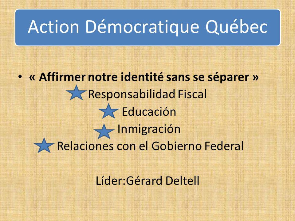 Action Démocratique Québec « Affirmer notre identité sans se séparer » Responsabilidad Fiscal Educación Inmigración Relaciones con el Gobierno Federal Líder:Gérard Deltell