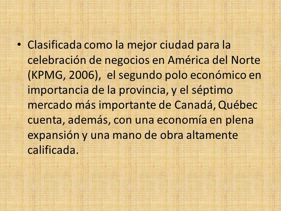 Clasificada como la mejor ciudad para la celebración de negocios en América del Norte (KPMG, 2006), el segundo polo económico en importancia de la pro