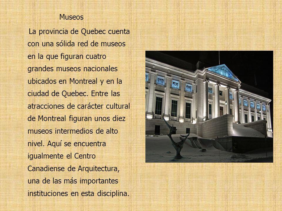 Museos La provincia de Quebec cuenta con una sólida red de museos en la que figuran cuatro grandes museos nacionales ubicados en Montreal y en la ciud