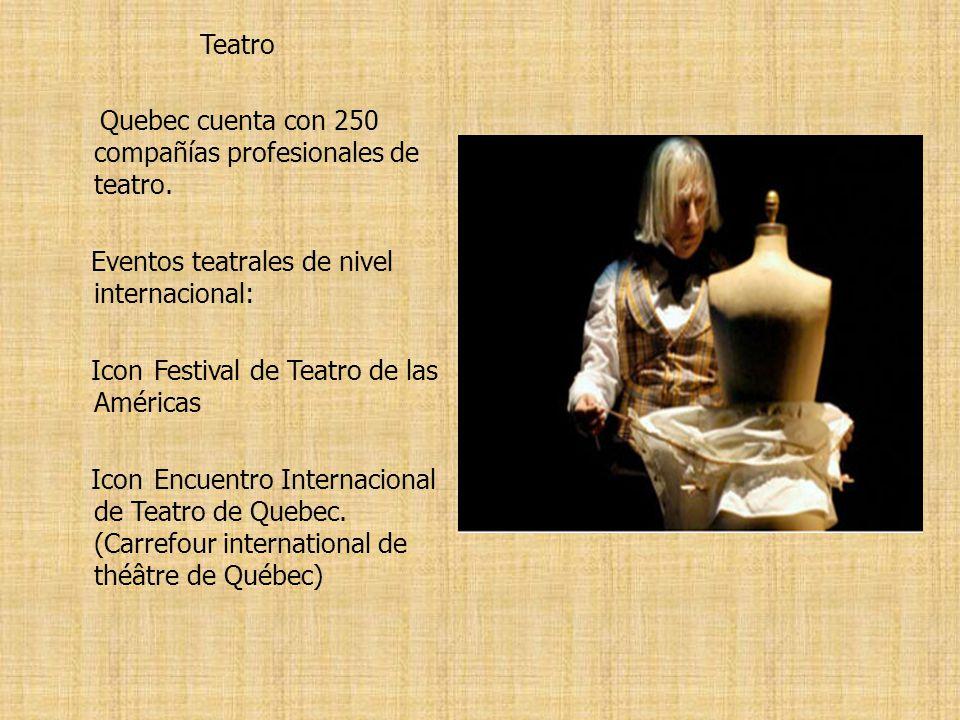 Teatro Quebec cuenta con 250 compañías profesionales de teatro. Eventos teatrales de nivel internacional: Icon Festival de Teatro de las Américas Icon