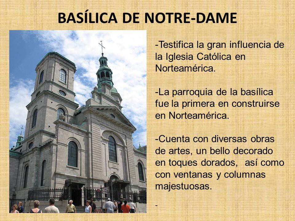 BASÍLICA DE NOTRE-DAME -Testifica la gran influencia de la Iglesia Católica en Norteamérica. -La parroquia de la basílica fue la primera en construirs