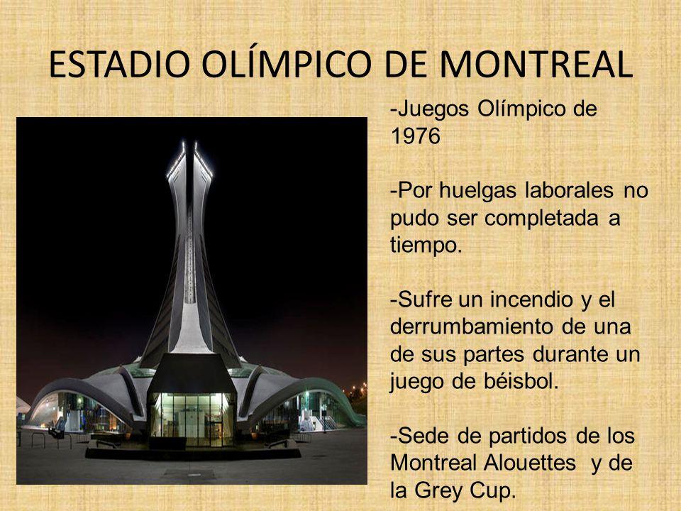 ESTADIO OLÍMPICO DE MONTREAL -Juegos Olímpico de 1976 -Por huelgas laborales no pudo ser completada a tiempo. -Sufre un incendio y el derrumbamiento d