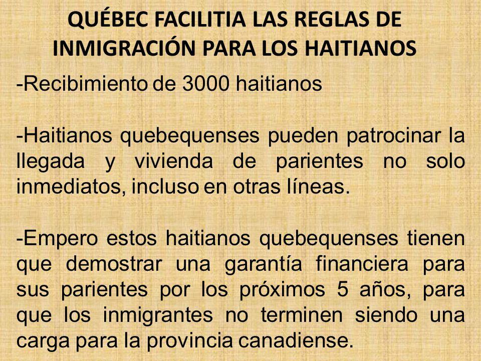 QUÉBEC FACILITIA LAS REGLAS DE INMIGRACIÓN PARA LOS HAITIANOS -Recibimiento de 3000 haitianos -Haitianos quebequenses pueden patrocinar la llegada y vivienda de parientes no solo inmediatos, incluso en otras líneas.