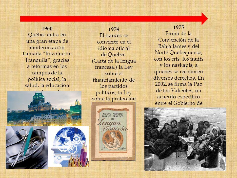 1960 Québec entra en una gran etapa de modernización llamada Revolución Tranquila, gracias a reformas en los campos de la política social, la salud, la educación y el desarrollo económico.