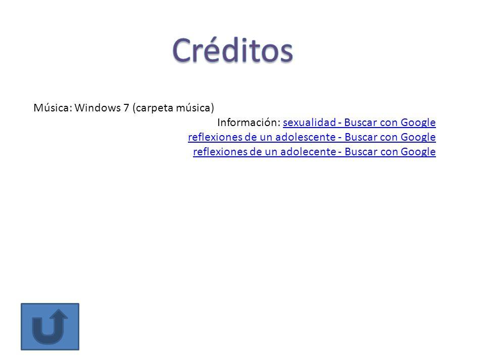 Música: Windows 7 (carpeta música) Información: sexualidad - Buscar con Google reflexiones de un adolescente - Buscar con Google reflexiones de un ado