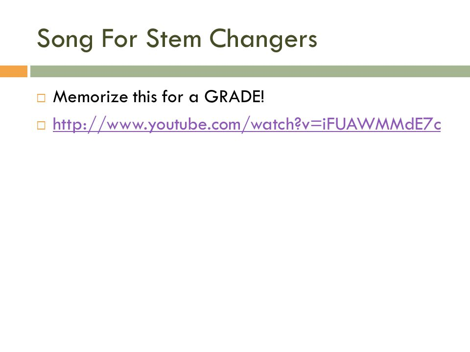 Song For Stem Changers Memorize this for a GRADE! http://www.youtube.com/watch?v=iFUAWMMdE7c