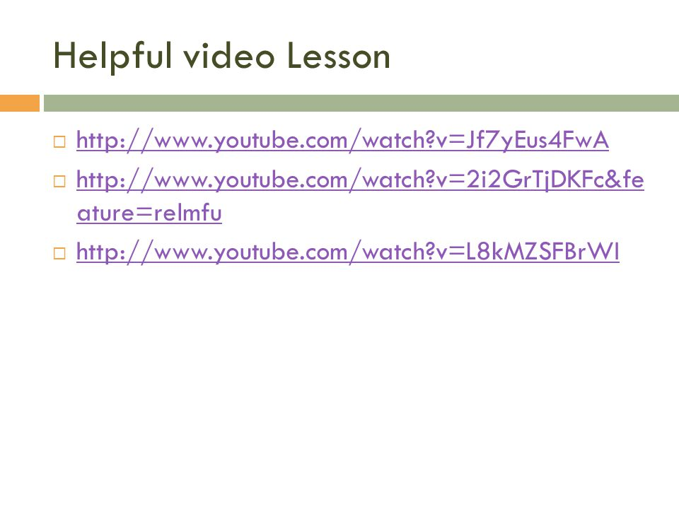 Helpful video Lesson http://www.youtube.com/watch v=Jf7yEus4FwA http://www.youtube.com/watch v=2i2GrTjDKFc&fe ature=relmfu http://www.youtube.com/watch v=2i2GrTjDKFc&fe ature=relmfu http://www.youtube.com/watch v=L8kMZSFBrWI