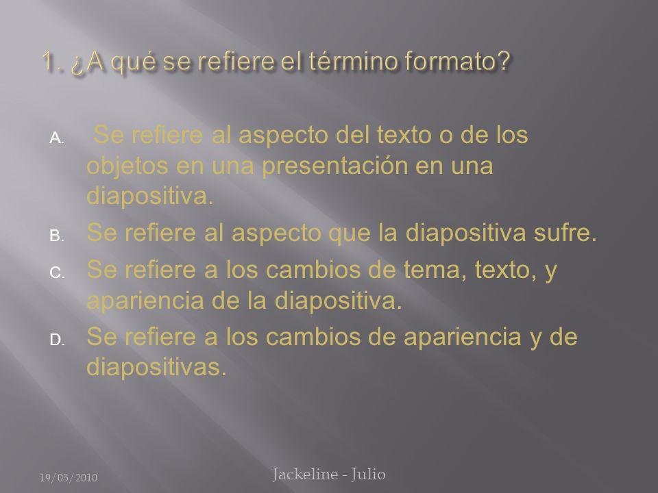 A. Se refiere al aspecto del texto o de los objetos en una presentación en una diapositiva.