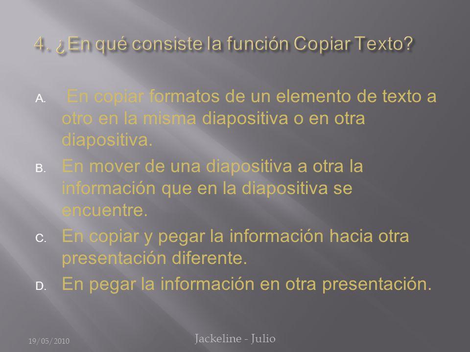 A. En copiar formatos de un elemento de texto a otro en la misma diapositiva o en otra diapositiva.