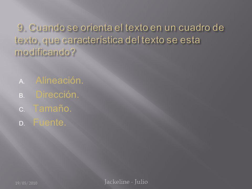 A. Alineación. B. Dirección. C. Tamaño. D. Fuente. 19/05/2010 Jackeline - Julio