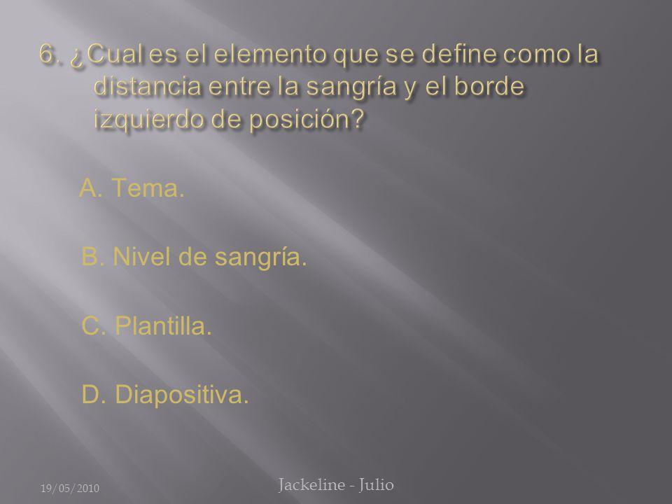 A. Tema. B. Nivel de sangría. C. Plantilla. D. Diapositiva. 19/05/2010 Jackeline - Julio