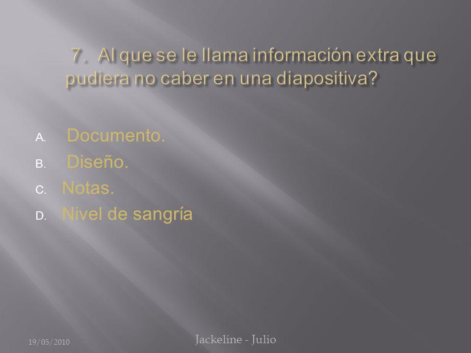 A. Documento. B. Diseño. C. Notas. D. Nivel de sangría 19/05/2010 Jackeline - Julio