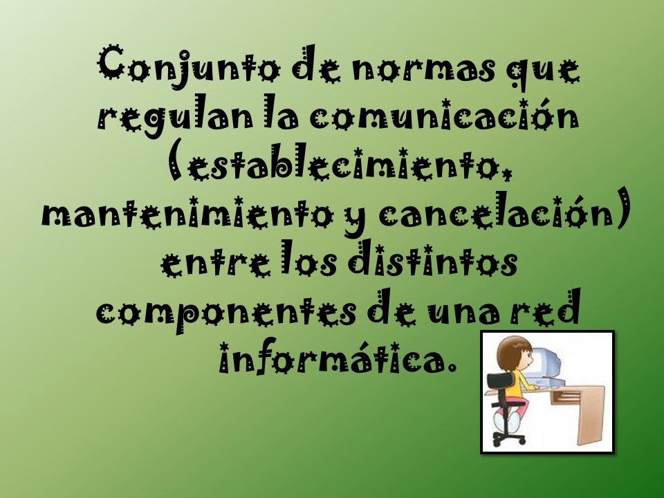 Conjunto de normas que regulan la comunicación (establecimiento, mantenimiento y cancelación) entre los distintos componentes de una red informática.