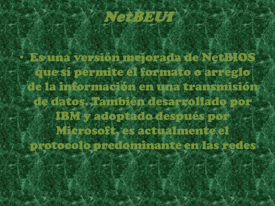 NetBEUI Es una versión mejorada de NetBIOS que sí permite el formato o arreglo de la información en una transmisión de datos. También desarrollado por