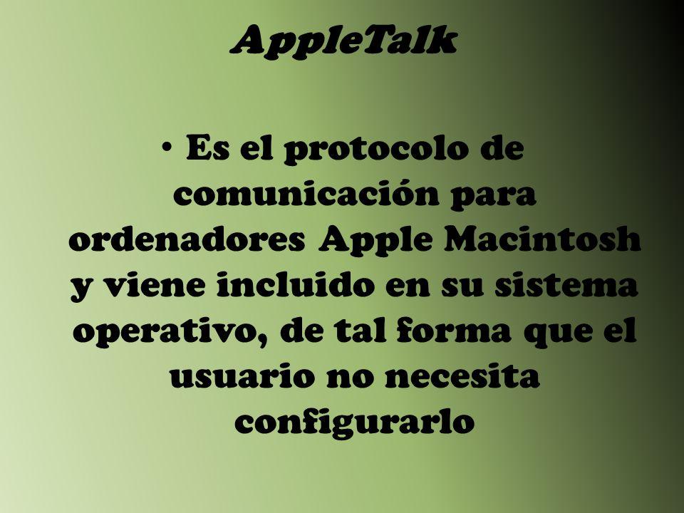 AppleTalk Es el protocolo de comunicación para ordenadores Apple Macintosh y viene incluido en su sistema operativo, de tal forma que el usuario no necesita configurarlo