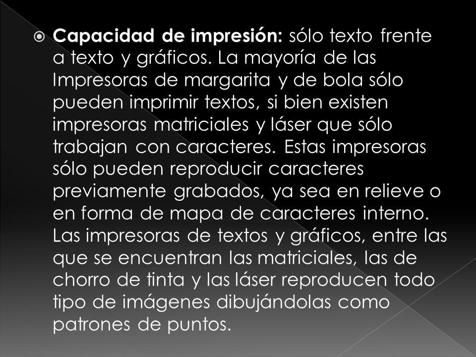 Capacidad de impresión: sólo texto frente a texto y gráficos. La mayoría de las Impresoras de margarita y de bola sólo pueden imprimir textos, si bien