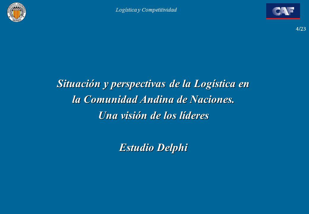Logística y Competitividad 4/23 Situación y perspectivas de la Logística en la Comunidad Andina de Naciones. Una visión de los líderes Estudio Delphi