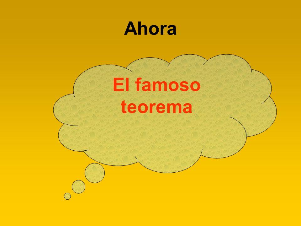 Ahora El famoso teorema