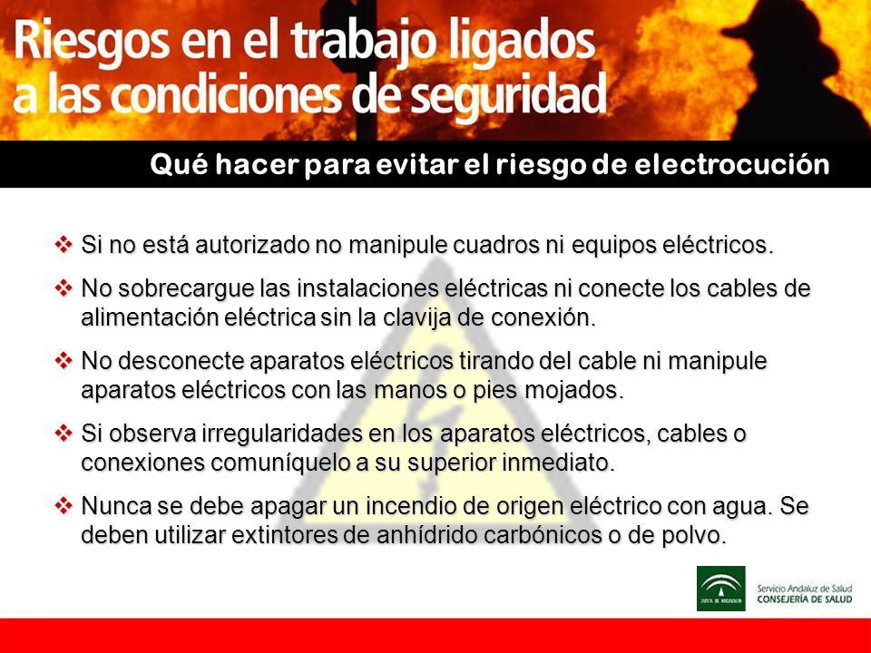Qué hacer para evitar el riesgo de electrocución Si no está autorizado no manipule cuadros ni equipos eléctricos. Si no está autorizado no manipule cu