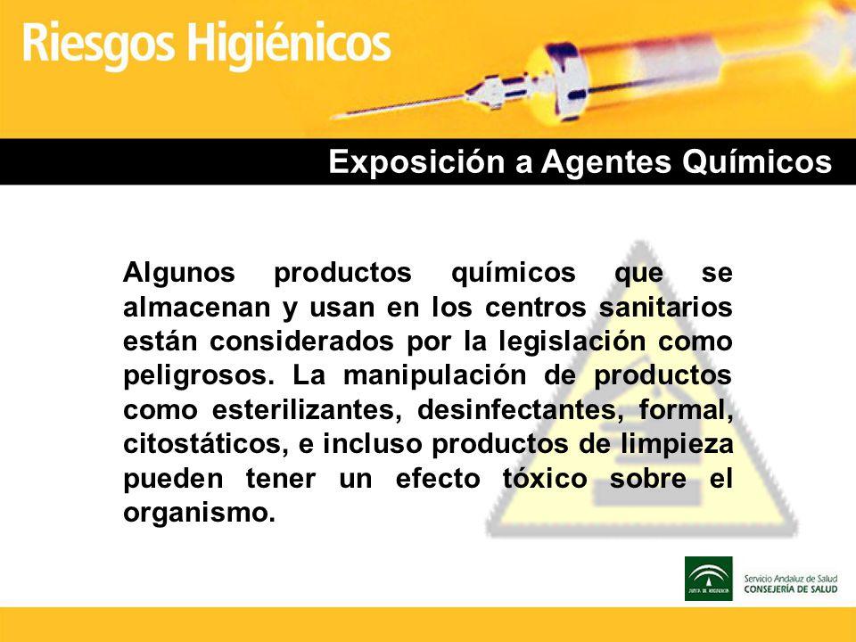 Exposición a Agentes Químicos Algunos productos químicos que se almacenan y usan en los centros sanitarios están considerados por la legislación como