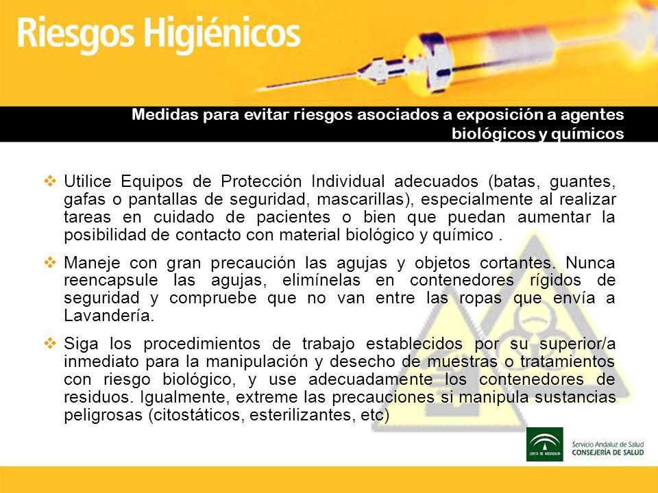Medidas para evitar riesgos asociados a exposición a agentes biológicos y químicos Utilice Equipos de Protección Individual adecuados (batas, guantes,