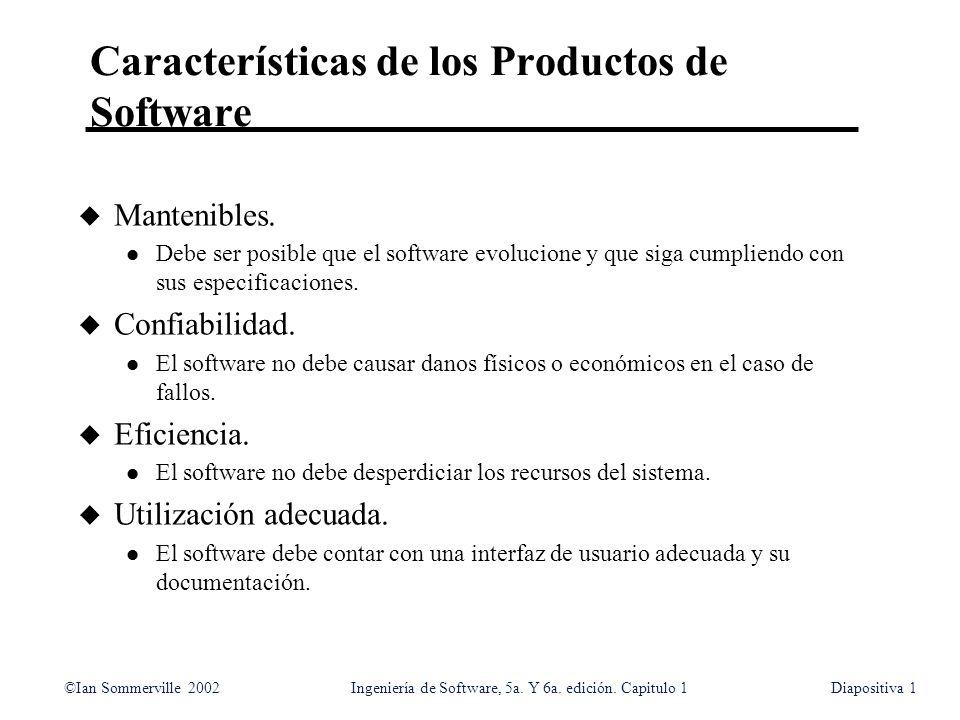 ©Ian Sommerville 2002Ingeniería de Software, 5a. Y 6a. edición. Capitulo 1Diapositiva1 Características de los Productos de Software u Mantenibles. l D