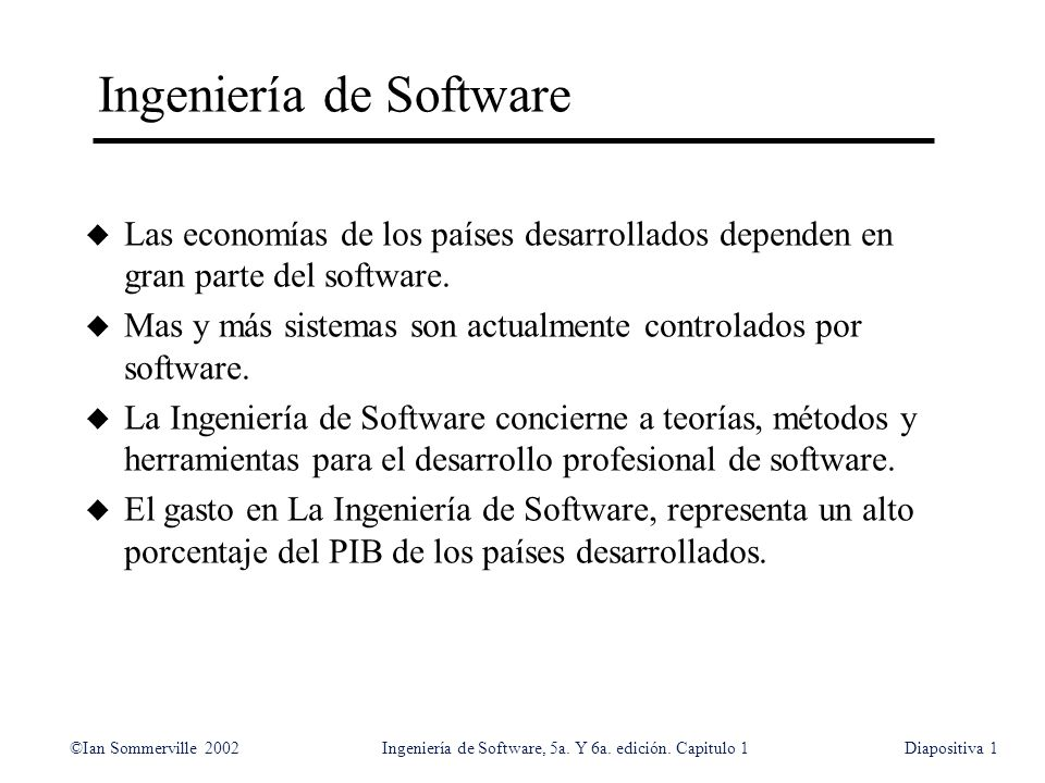 ©Ian Sommerville 2002Ingeniería de Software, 5a. Y 6a. edición. Capitulo 1Diapositiva1 Ingeniería de Software u Las economías de los países desarrolla