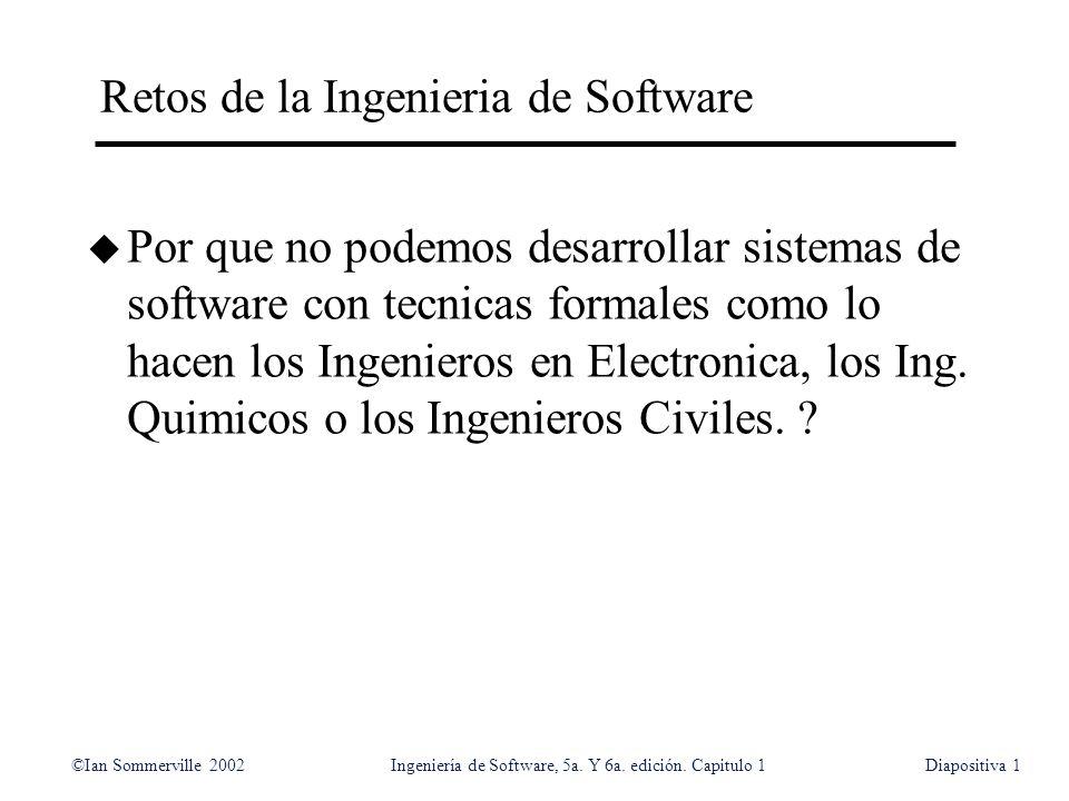 ©Ian Sommerville 2002Ingeniería de Software, 5a. Y 6a. edición. Capitulo 1Diapositiva1 Retos de la Ingenieria de Software u Por que no podemos desarro