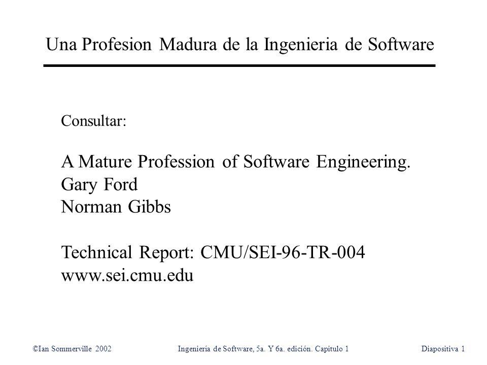 ©Ian Sommerville 2002Ingeniería de Software, 5a. Y 6a. edición. Capitulo 1Diapositiva1 Una Profesion Madura de la Ingenieria de Software Consultar: A